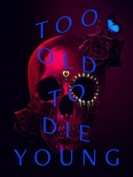 Too Old to Die Young- Seriesaddict